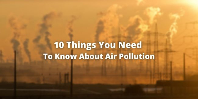 10 Things You Need To Know About Air Pollution
